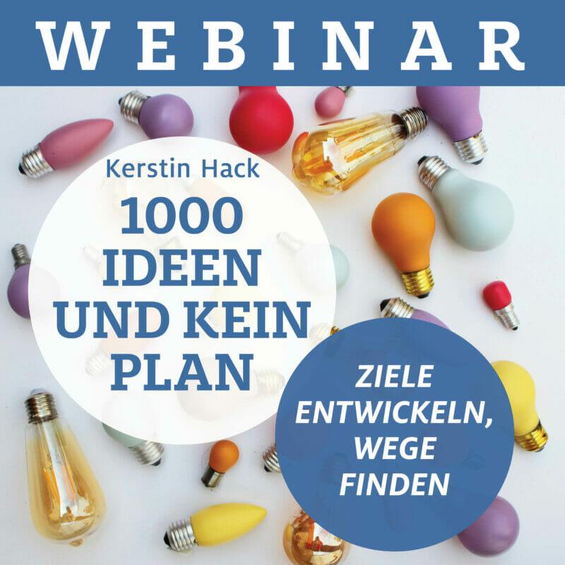 1000 Ideen und kein Plan. Webinar mit Kerstin Hack